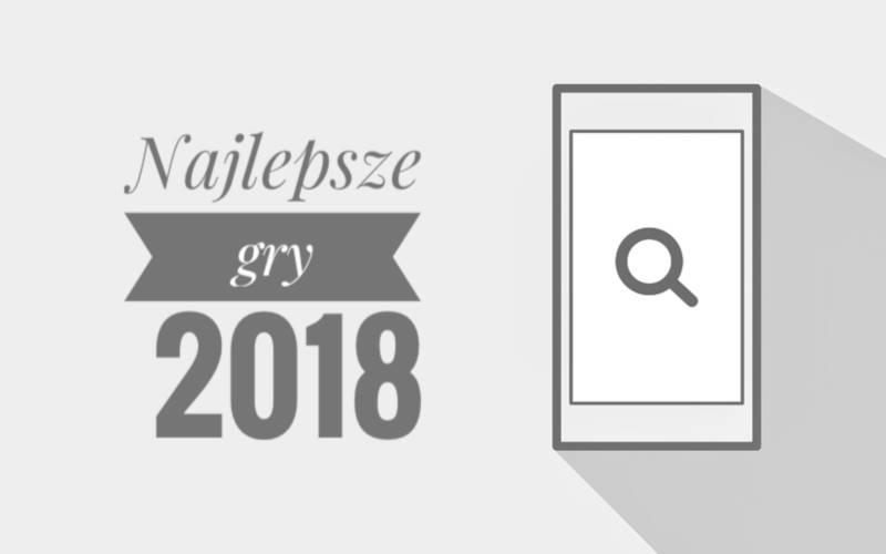 Najlepsze gry 2018 roku
